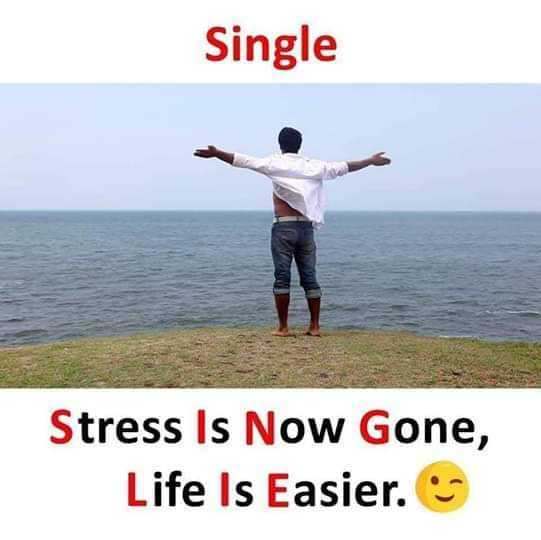 """single"" - Single Stress Is Now Gone , Life Is Easier . - ShareChat"