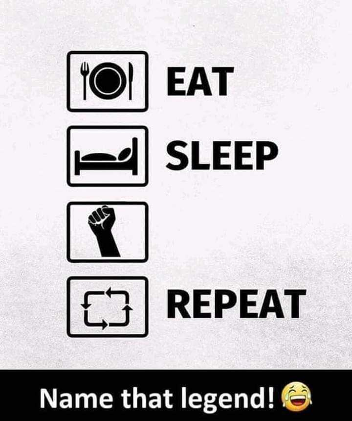 🤙 अँगूठा लड़ाई चैलेंज 😁 - 10 ) EAT SLEEP P 03 REPEAT Name that legend ! - ShareChat
