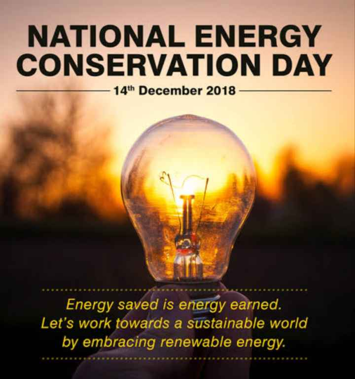 ⚡ अंतर्राष्ट्रीय ऊर्जा संरक्षण दिवस - NATIONAL ENERGY CONSERVATION DAY 14th December 2018 Energy saved is energy earned . Let ' s work towards a sustainable world by embracing renewable energy . - ShareChat