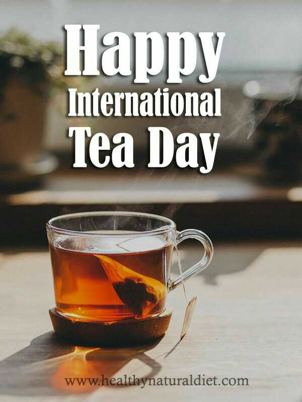 ☕अंतर्राष्ट्रीय चाय दिवस - Happy International Tea Day www . healthynaturaldiet . com - ShareChat