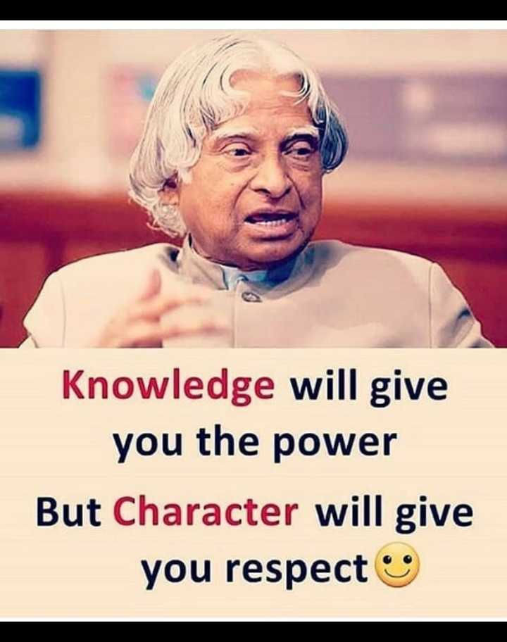 🎂 अब्दुल कलम जयंती - Knowledge will give you the power But Character will give you respect - ShareChat