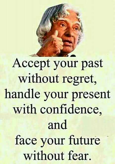 🎂 अब्दुल कलाम जयंती - Accept your past without regret , handle your present with confidence , and face your future without fear . - ShareChat