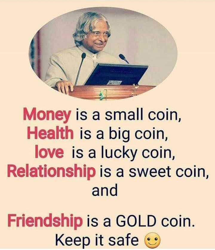 🎂 अब्दुल कलाम जयंती - Money is a small coin , Health is a big coin , love is a lucky coin , Relationship is a sweet coin , and Friendship is a GOLD coin . Keep it safe - ShareChat