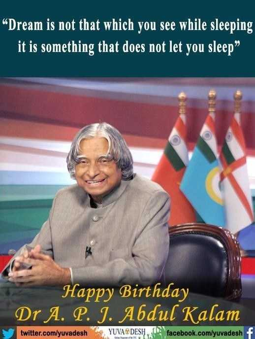 """🎂 अब्दुल कलाम जयंती - Dream is not that which you see while sleeping it is something that does not let you sleep """" Happy Birthday Dr A . P . I . Abdul Kalam twitter . comlyuvadesh YUVADESH . facebook . com / yuvadesh + - ShareChat"""