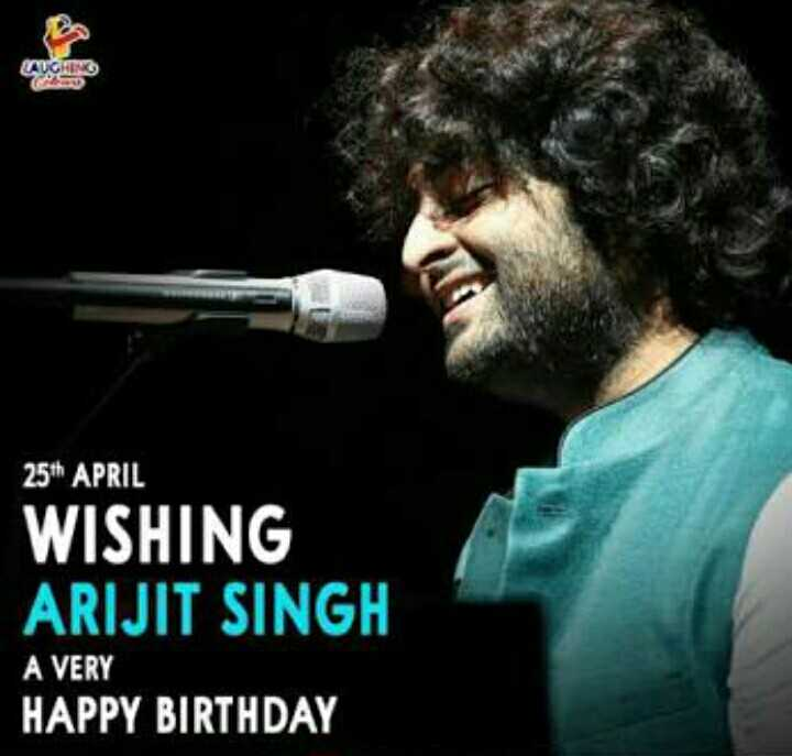 🎂 अरिजीत सिंह बर्थडे - LAUGHIN 25th APRIL WISHING ARIJIT SINGH A VERY HAPPY BIRTHDAY - ShareChat