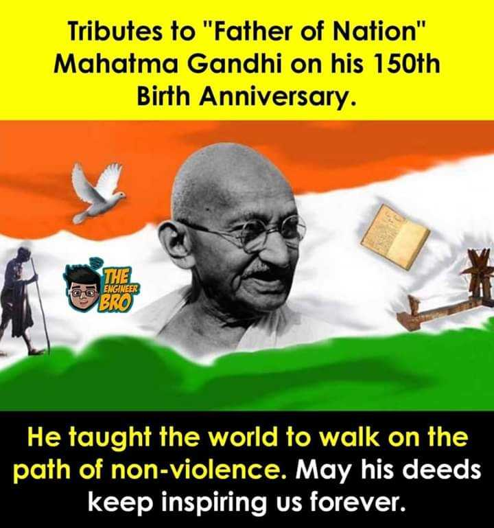 😊 अहिंसा दिवस - Tributes to Father of Nation Mahatma Gandhi on his 150th Birth Anniversary . IN ENGINEER 222 He taught the world to walk on the path of non - violence . May his deeds keep inspiring us forever . - ShareChat