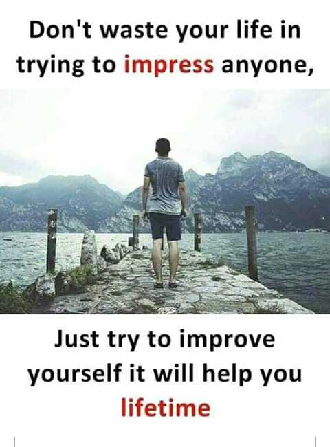 😈अॅटिट्युड स्टेटस - Don ' t waste your life in trying to impress anyone , Just try to improve yourself it will help you lifetime - ShareChat
