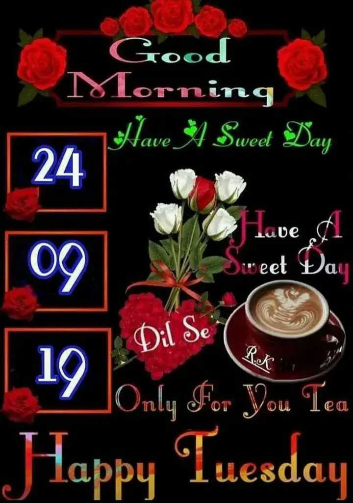 आजकी अच्छी बात - Good Morning Have Å Sweet Day 24 Lave A uve 09 weet Sweet Day Dil Se | 19 only for you Tea Iea Happy Tuesday - ShareChat