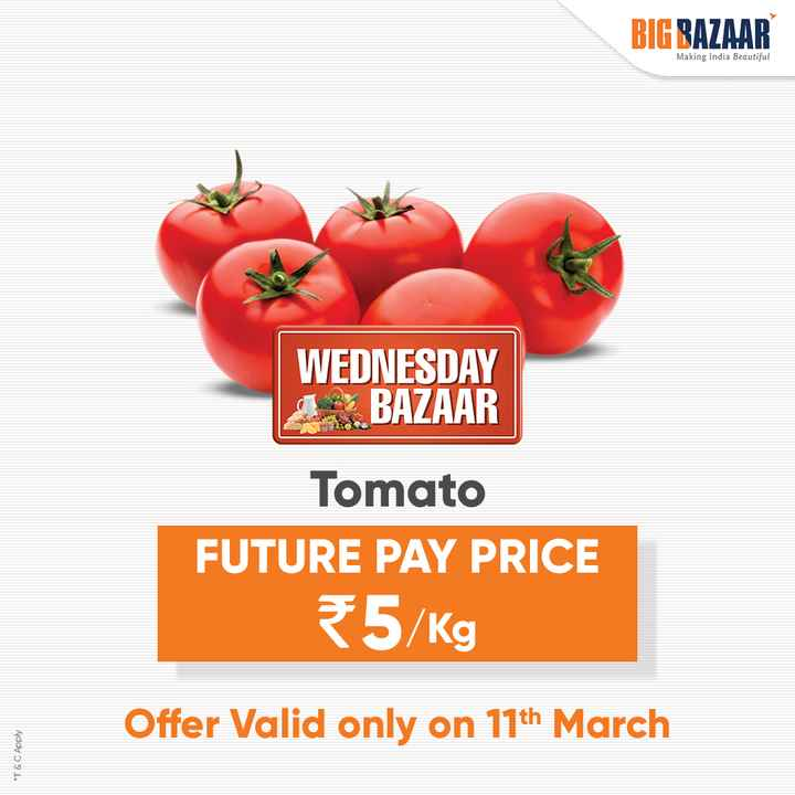 🍲आज खाने में क्या है? - BIG BAZAAR Making India Beautiful WEDNESDAY BAZAAR Tomato FUTURE PAY PRICE 5 / Kg Offer Valid only on 11th March * T & C Apply - ShareChat
