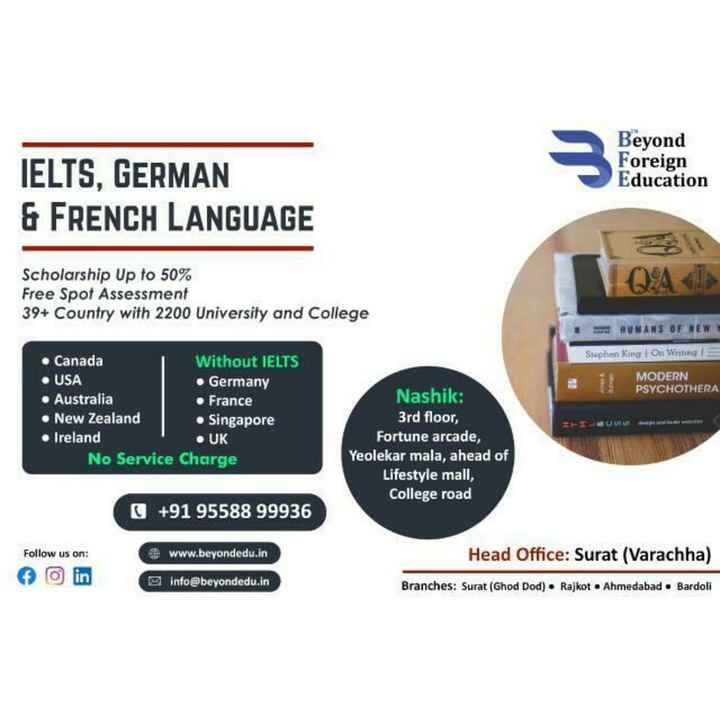 👌आपलं नाशिक  - Beyond Foreign Education IELTS , GERMAN & FRENCH LANGUAGE Scholarship Up to 50 % Free Spot Assessment 39 + Country with 2200 University and College # HUMANS OF NEW Stphen King On Writing 1 MODERN PSYCHOTHERA • Canada Without IELTS • USA • Germany • Australia . France • New Zealand • Singapore • Ireland • UK No Service Charge Nashik : 3rd floor , Fortune arcade , Yeolekar mala , ahead of Lifestyle mall , College road + 91 95588 99936 Follow us on : www . beyondedu . in Head Office : Surat ( Varachha ) Branches : Surat ( Ghod Dod ) • Rajkot . Ahmedabad • Bardoli info @ beyondedu . in - ShareChat