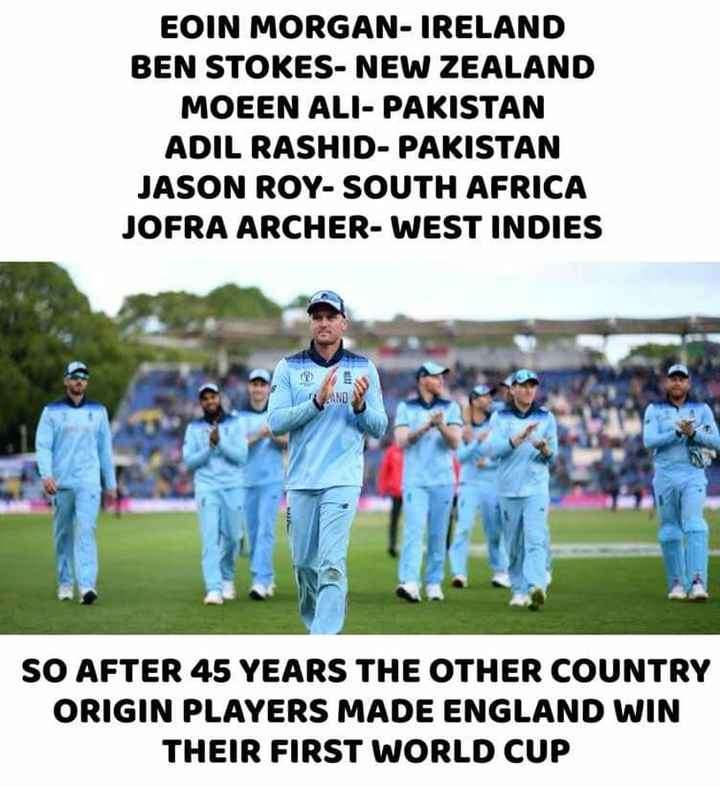 🏆इंग्लंड वर्ल्ड कप जिंकला - EOIN MORGAN - IRELAND BEN STOKES - NEW ZEALAND MOEEN ALI - PAKISTAN ADIL RASHID - PAKISTAN JASON ROY - SOUTH AFRICA JOFRA ARCHER - WEST INDIES SO AFTER 45 YEARS THE OTHER COUNTRY ORIGIN PLAYERS MADE ENGLAND WIN THEIR FIRST WORLD CUP - ShareChat