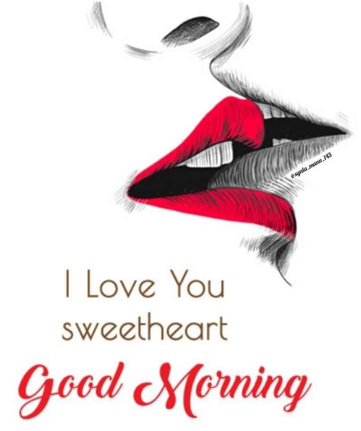 💏 इश्क़-मोहब्बत - @ syeda _ manu _ 143 I Love You sweetheart Good Morning - ShareChat