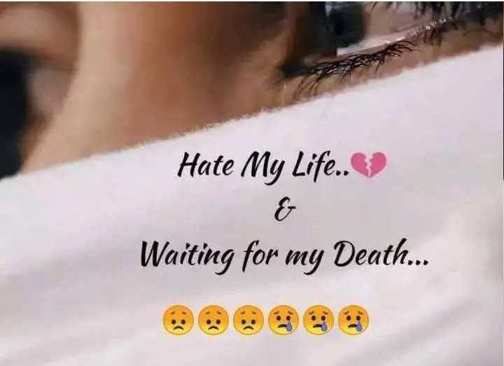 💞  इश्क़-मोहब्बत - Hate My Life . . Waiting for my Death . . - ShareChat