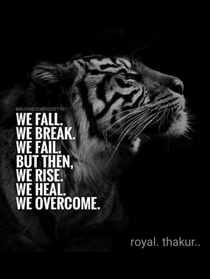 एक कदम सफलता की ओर - @ BUSINESSMINDSET101 WE FALL . WE BREAK WE FAIL BUT THEN , WE RISE . WE HEAL . WE OVERCOME . royal . thakur . . - ShareChat