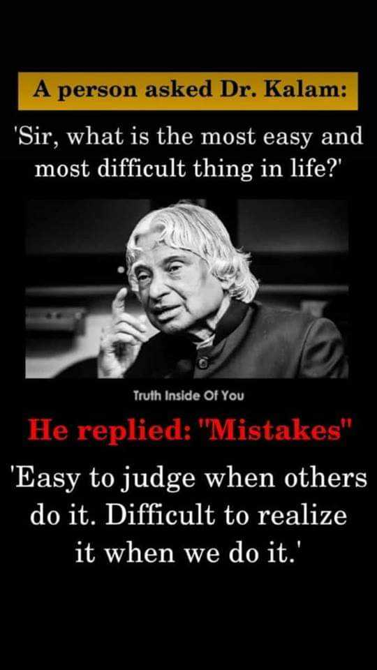 📚 एग्जाम जोक्स😂 - A person asked Dr . Kalam : Sir , what is the most easy and most difficult thing in life ? ' Truth Inside Of You He replied : Mistakes ' Easy to judge when others do it . Difficult to realize it when we do it . ' - ShareChat