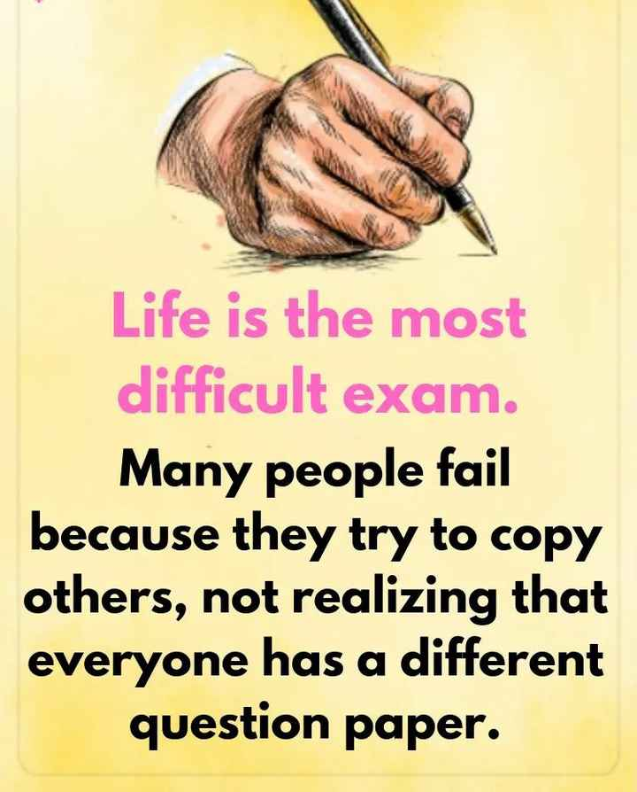 📝कविता / शायरी/ चारोळी - Life is the most difficult exam . Many people fail because they try to copy others , not realizing that everyone has a different question paper . - ShareChat
