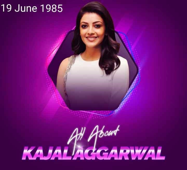🎂काजल अग्रवाल बर्थडे - 19 June 1985 All About KAJALA GARWAL - ShareChat