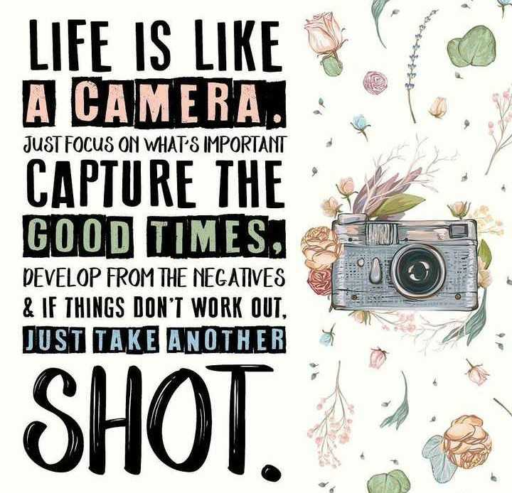 📸कॅमेरा डे - LIFE IS LIKE A CAMERA . JUST FOCUS ON WHAT ' S IMPORTANT CAPTURE THE GOOD TIMES , JA DEVELOP FROM THE NEGATIVES & IF THINGS DON ' T WORK OUT , JUST TAKE ANOTHER SHOT . - ShareChat