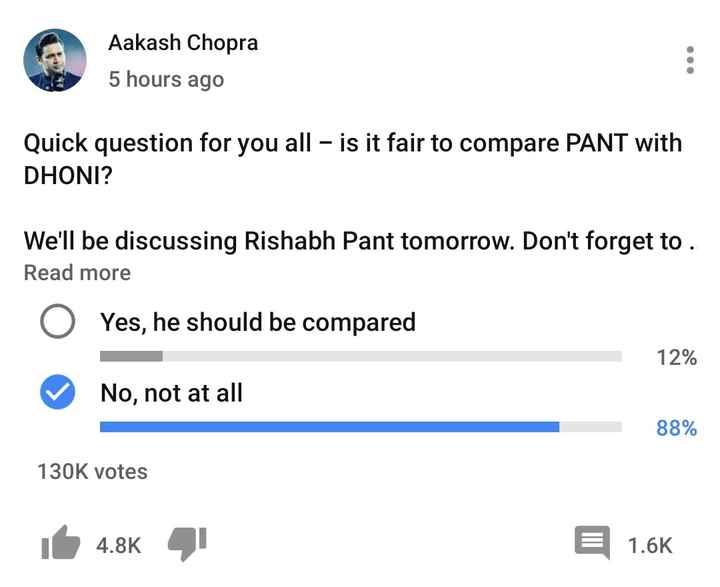 🏏क्रिकेट प्रेमी - Aakash Chopra 5 hours ago Quick question for you all - is it fair to compare PANT with DHONI ? We ' ll be discussing Rishabh Pant tomorrow . Don ' t forget to . Read more O Yes , he should be compared 12 % No , not at all 88 % 130K votes it 4 . 8K 4 . 8K 4 E 1 . 6K - ShareChat