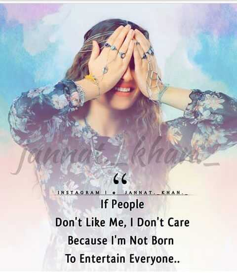 😎गर्ल्स एटीट्यूड शायरी वीडियो - INSTAGRAM JANNAT KHA If People Don ' t Like Me , I Don ' t Care Because I ' m Not Born To Entertain Everyone . . - ShareChat