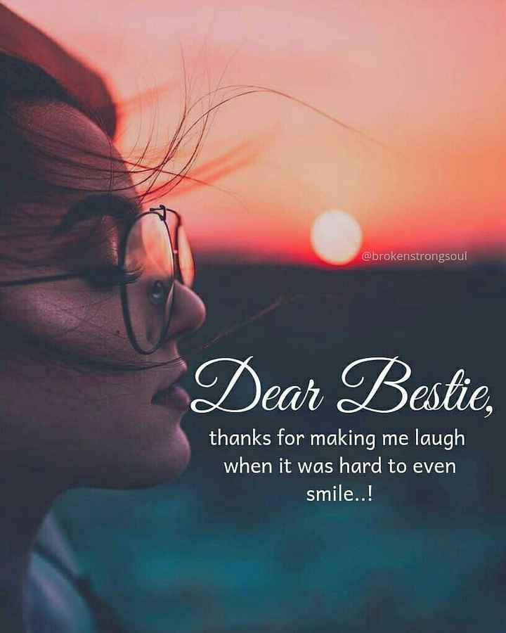गर्ल्स ओन्ली टैलेंट - @ brokenstrongsoul Dear Bestie , thanks for making me laugh when it was hard to even smile . . ! - ShareChat