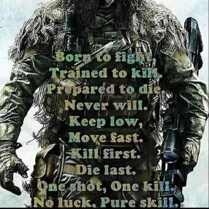 🔐 ग्रुप: इंडियन आर्मी फैन - Trained to kill prepared to dig Never will . Keep low Move fast . Kill first . Die last . Oneshot , One kill . No luck , Pure skin . - ShareChat