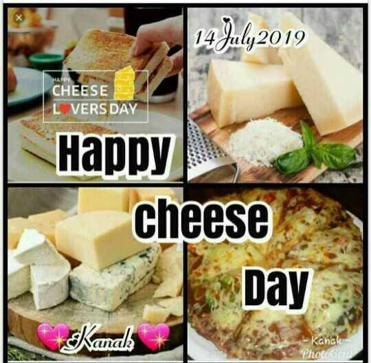 🍞चीज़ डे - 14 July2019 CHEESE L VERS DAY Happy cheese Day Kanak Kanak PhotoG - ShareChat