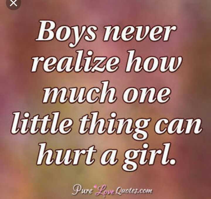 💔जख्मी दिल - Boys never realize how much one little thing can hurt a girl . Pure Love Quotes . com - ShareChat