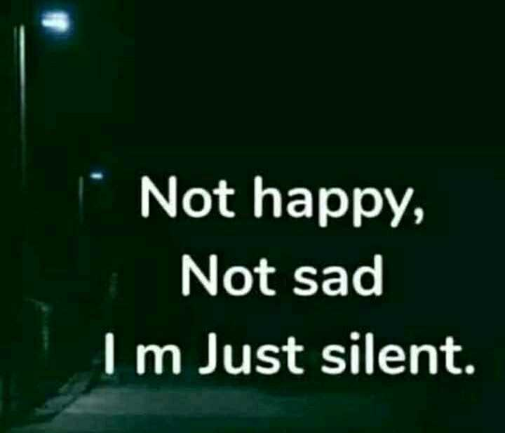 💔जख्मी दिल - Not happy , Not sad Im Just silent . - ShareChat