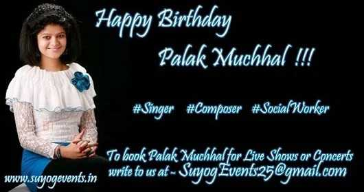 🎂जनमदिन🎈 - Happy Birthday Palak Muchhal ! ! ! # Singer # Composer # Social Worker To hook Palak Muchhal for Live Shows or Concerts www . suyogevents . in write to us at - Suyog Events25 @ gmail . com - ShareChat