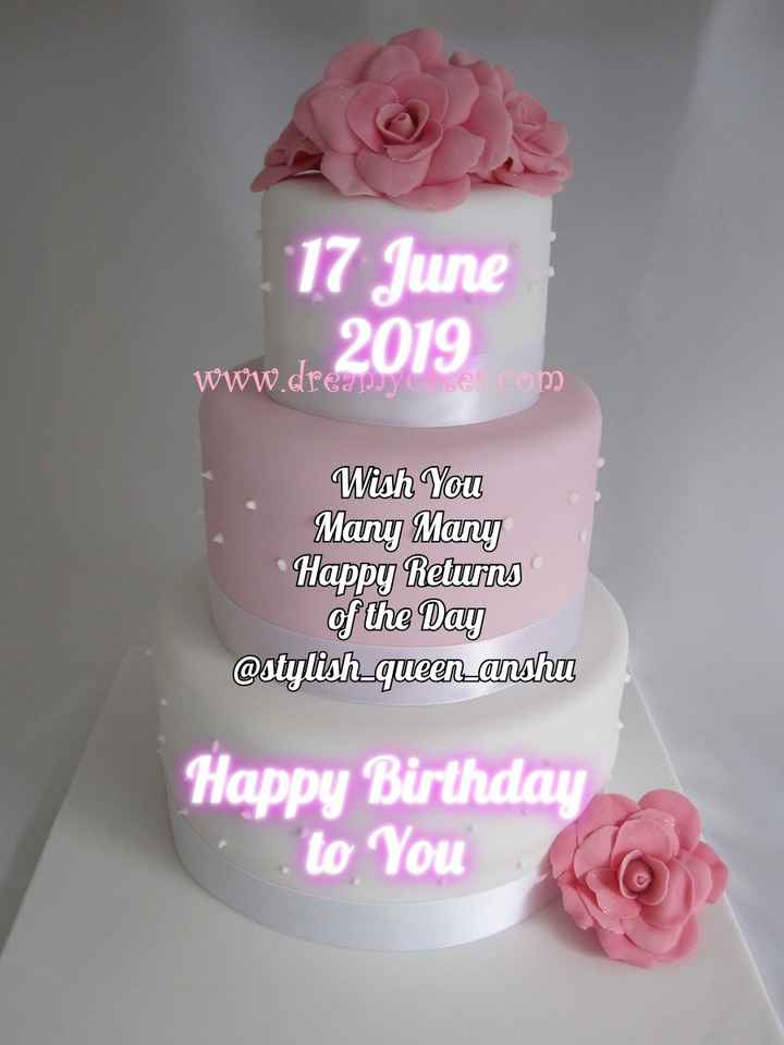 🎂  जन्मदिन की बधाई - 17 June 2019 WWW . dreapoy se com Wish You Many Many Happy Returns of the Day @ stylish _ queen anshu Happy Birthday to You - ShareChat