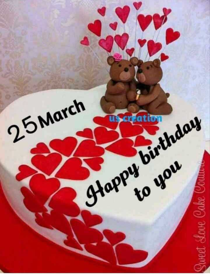 🎂 जन्मदिन 🎂 - u Screation 25 March Happy birthday to you Sweet Love Cake Cowwoo - ShareChat