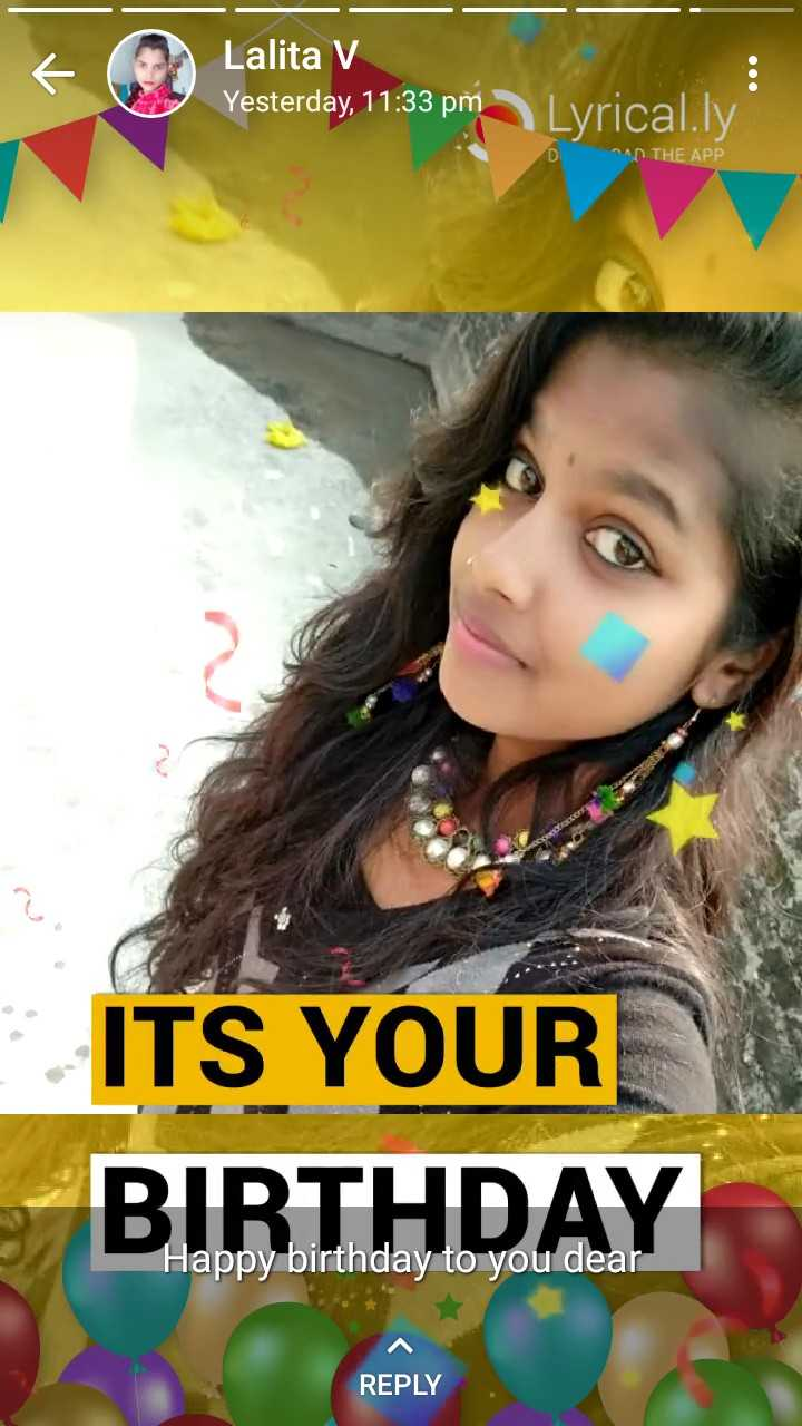 🎂 जन्मदिन🎂 - Lalita V Yesterday , 11 : 33 pm Lyrical . ly AT THE APP ITS YOUR BIRTHDAY Happy birthday to you dear REPLY - ShareChat