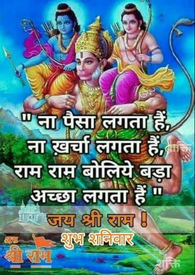 🙏🙏 जय शनिदेव 🙏🙏 - ना पैसा लगता हैं , २ ना ख़र्चा लगता हैं , मार राम राम बोलिये बड़ा - अच्छा लगता हैं । गा जय श्री राम । शुभ शनिवार - ShareChat
