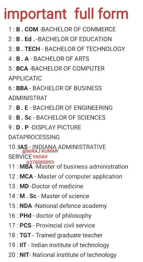 😃जानिए फुल फॉर्म - important full form 1 : B . COM - BACHELOR OF COMMERCE 2 : B . Ed . - BACHELOR OF EDUCATION 3 : B . TECH - BACHELOR OF TECHNOLOGY 4 : B . A - BACHELOR OF ARTS 5 : BCA - BACHELOR OF COMPUTER APPLICATIC 6 : BBA - BACHELOR OF BUSINESS ADMINISTRAT 7 : B . E - BACHELOR OF ENGINEERING 8 : B . Sc - BACHELOR OF SCIENCES 9 : D . P - DISPLAY PICTURE DATAPROCESSING 10 : IAS - INDIANA ADMINISTRATIVE @ NIRAJ KUMAR SERVICE YADAV 6378085093 11 : MBA - Master of business administration 12 : MCA - Master of computer application 13 : MD - Doctor of medicine 14 : M . Sc - Master of science 15 : NDA - National defence academy 16 : PHd - doctor of philosophy 17 : PCS - Provincial civil service 18 : TGT - Trained graduate teacher 19 : IIT - Indian institute of technology 20 : NIT - National institute of technology - ShareChat
