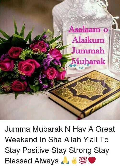 🕋जुमा मुबारक🕋 - Asalaam o Alaikum Jummah Mubarak Jumma Mubarak N Hav A Great Weekend In Sha Allah Y ' all Tc Stay Positive Stay Strong Stay Blessed Always 100 - ShareChat