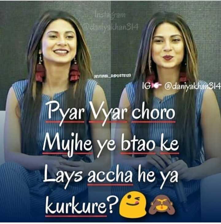 जेनिफर विंगेट - Instagram @ danyakhan314 MOIRS . _ RBO6T8123 IGI & @ daniyakhan314 Pyar Vyar choro Mujhe ye btao ke Lays accha he ya kurkure ? - ShareChat