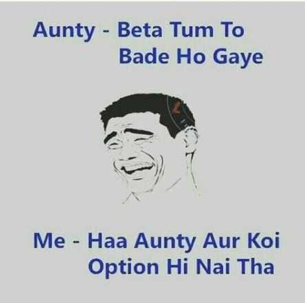 🤣 जोक्स 🤣 - Aunty - Beta Tum To Bade Ho Gaye Me - Haa Aunty Aur Koi Option Hi Nai Tha - ShareChat