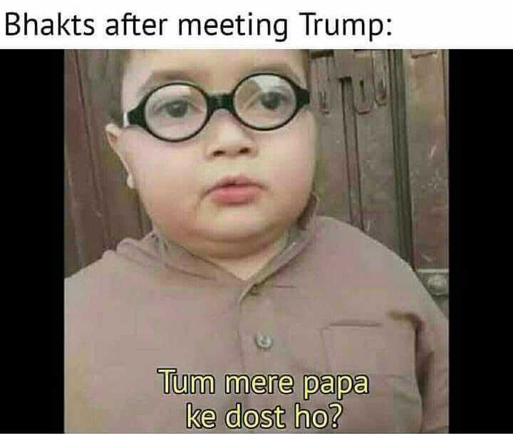 😯ट्रम्प पहुंचे भारत - Bhakts after meeting Trump : Tum mere papa ke dost ho ? - ShareChat