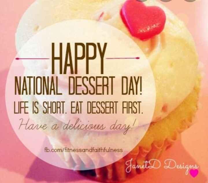 🍨डिजर्ट डे - HAPPY ΠAΓΓΙ NATIONAL DESSERT DAY LIFE IS SHORT . EAT DESSERT FIRST . Havie a delicious day ! fb . com / fitnessandfaithfulness Janet Designs - ShareChat