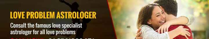 🎆  त्यौहार - LOVE PROBLEM ASTROLOGER Consult the famous love specialist astrologer for all love problems - ShareChat