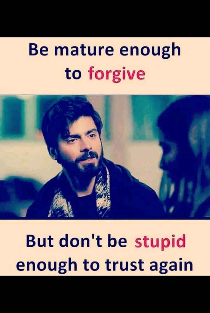💔 दर्द-ए-दिल - Be mature enough to forgive But don ' t be stupid enough to trust again - ShareChat