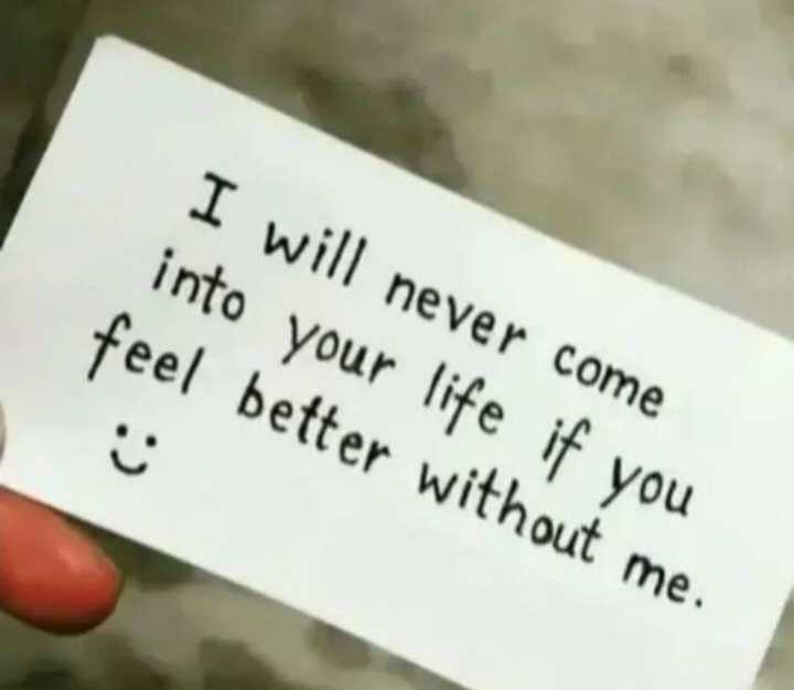 💔 दर्द-ए-दिल - I will never come into your life if you feel better without me . - ShareChat