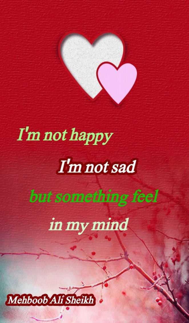 💔 दर्द-ए-दिल - I ' m not happy I ' m not sad but something feel in my mind Mehboob Ali Sheikh - ShareChat