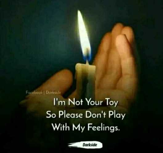 💔दर्द-ए-दिल - Facebook | Darkside I ' m Not Your Toy So Please Don ' t Play With My Feelings . Darkside - ShareChat