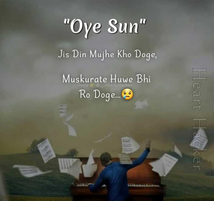 💔 दर्द-ए-दिल - Oye Sun Jis Din Mujhe Kho Doge , Muskurate Huwe Bhi Ro Doge . . . . . Heart Hacker - ShareChat