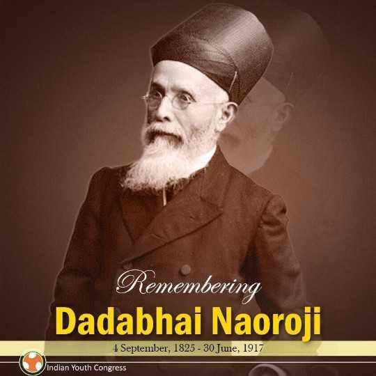 🎂 दादा भाई नौरोजी जयंती - Remembering Dadabhai Naoroji 4 September , 1825 - 30 June , 1917 Indian Youth Congress - ShareChat