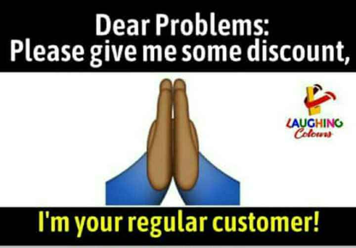 दिल की आवाज़ - Dear Problems Please give me some discount , LAUGHING Colours I ' m your regular customer ! - ShareChat
