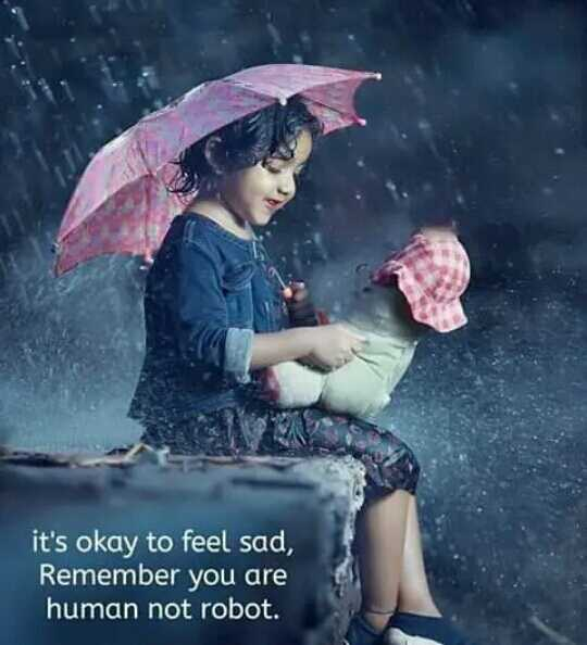 दिल के जज्बात - it ' s okay to feel sad , Remember you are human not robot . - ShareChat