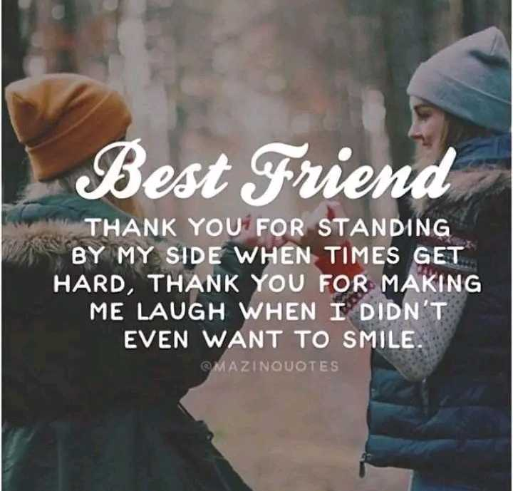 👬 दिल दोस्ती कोट्स - Best Friend THANK YOU FOR STANDING BY MY SIDE WHEN TIMES GET HARD , THANK YOU FOR MAKING ME LAUGH WHEN I DIDN ' T EVEN WANT TO SMILE . OMAZINOUOTES - ShareChat